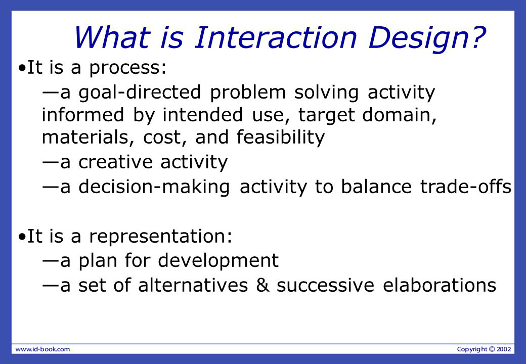 what is interaction design Interaction design is a process in which designers focus on creating engaging web interfaces with logical and thought out behaviors and actions.